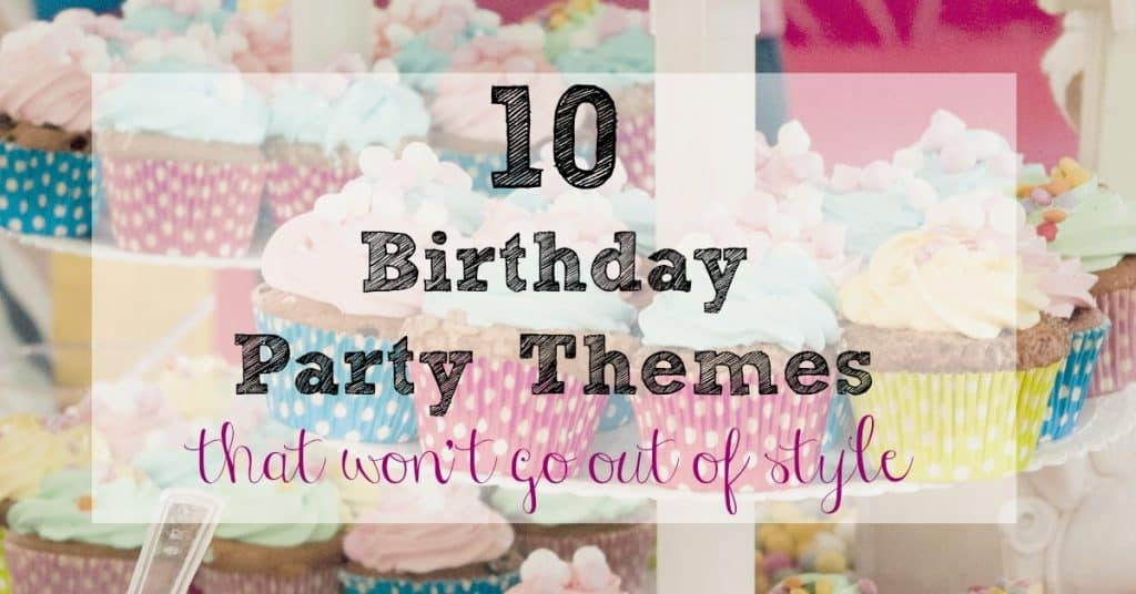 Looking for a birthday party theme that won't go out of style? Here are the best  10 Birthday Party Themes (that won't go out of style) to help you throw the best party.
