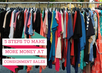 5 Steps To Make More Money Selling At Consignment Sales