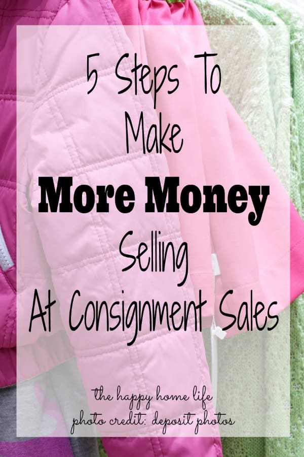 5 Steps To Make More Money Selling At Consignment Sales - I learned a lot at my first consignment sale and I am here to share that information with you so you can make more money selling at consignment sales.